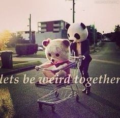 Lets Be Weird Together Quotes M.lovethispic.com. lets