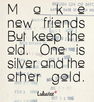 quote friends make new friends but keep the old those