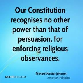 Richard Mentor Johnson - Our Constitution recognises no other power ...