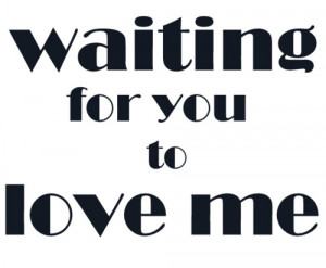 black&white, love, love me, photo, quote, text, waiting, you
