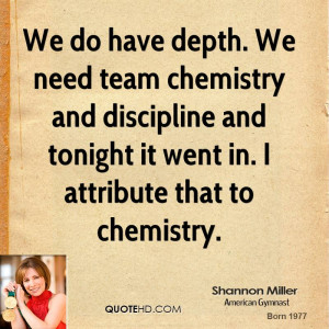 We do have depth. We need team chemistry and discipline and tonight it ...