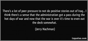 There's a lot of peer pressure to not do positive stories out of Iraq ...
