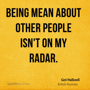 Being mean about other people isn't on my radar.