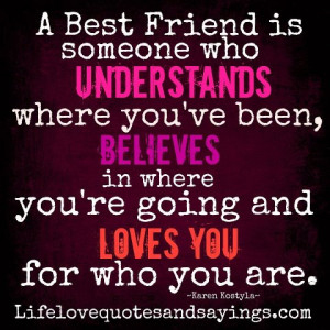 Best Friend is someone who Understands where you've been, Believes ...