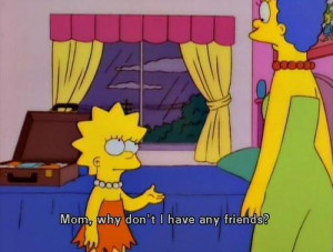 The Simpsons Quote (About depressed, friends, no friends, sad)