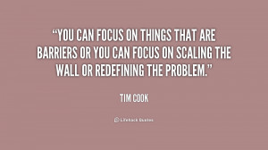 You can focus on things that are barriers or you can focus on scaling ...