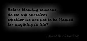 Blame Everybody. Blame Nobody. Blame Yourself.