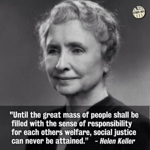 ... other's welfare, social justice can never be attained. - Helen Keller
