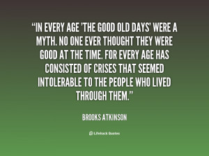 quote-Brooks-Atkinson-in-every-age-the-good-old-days-62272.png