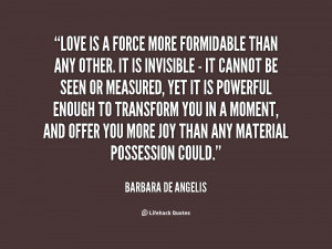 quote-Barbara-de-Angelis-love-is-a-force-more-formidable-than-39635 ...