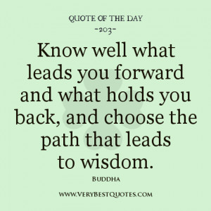 quote of the day, Know well what leads you forward and what holds you ...