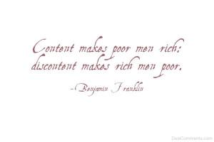 Contentment makes poor men rich, Discontent makes rich men poor.'