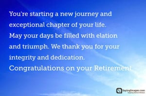 ... on your Retirement. Congratulations on your Retirement