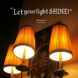 Quotes Picture: let your light shine!