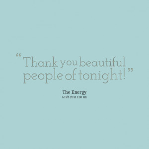 Quotes Picture: thank you beautiful people of tonight!