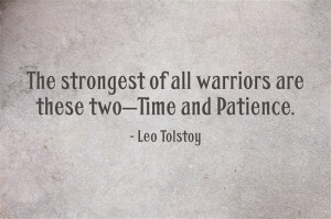 The strongest of all warriors are these two — Time and Patience.