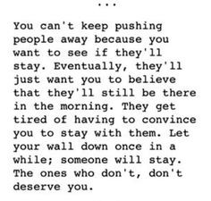 tend to push people away because i think they deserve better
