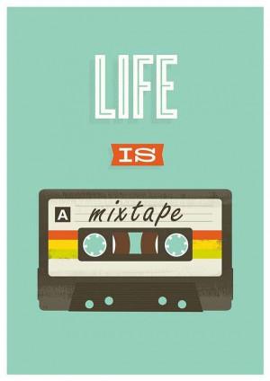 Life is a mixtape.