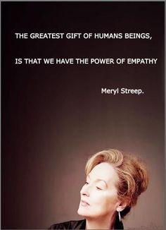 meryl streep, quotes, sayings, human, power of empathy Empathy Quotes ...
