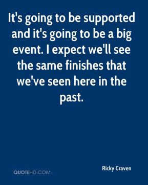 ... see the same finishes that we've seen here in the past. - Ricky Craven