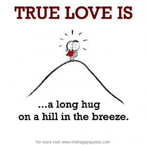 True Love is, a long hug from loved one.
