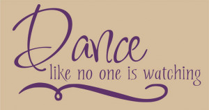 Catalog > Dance Like No One is Watching, Vinyl Wall Art