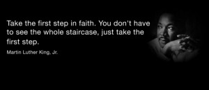 Take the first step in faith. You don't have to see the whole ...