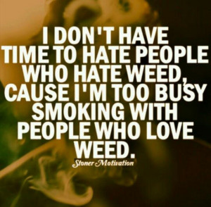 Too Busy Smoking To Hate