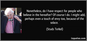 Nonetheless, do I have respect for people who believe in the hereafter ...