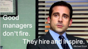 Good Managers Quote on Fire , Hire and Inspire by Michael Scott from ...