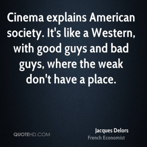 Cinema explains American society. It's like a Western, with good guys ...