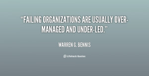 Failing organizations are usually over-managed and under-led.""