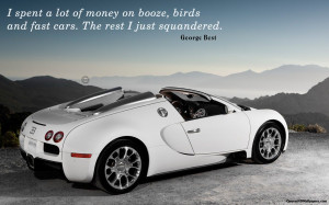 Spent A Lot Of Money On Booze, Birds And Fast Cars - Car Quote