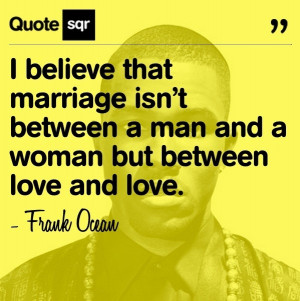 Rapper, frank ocean, quotes, sayings, marriage, love, best