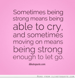 Sometimes being strong means being able to cry, and sometimes moving ...
