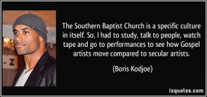 The Southern Baptist Church is a specific culture in itself. So, I had ...