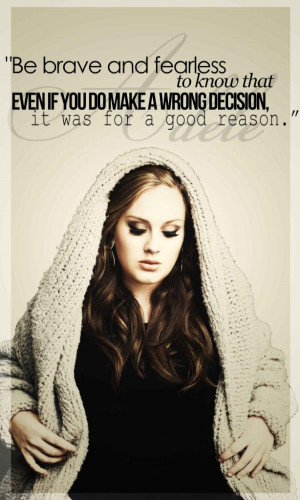 Quote by Adele: Be brave and fearless to know that even if you do make ...