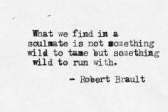 Wild Heart, Inspiration, Quotes, Wildheart, Soul Mates, Robert Brault ...
