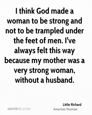 ... this way because my mother was a very strong woman, without a husband