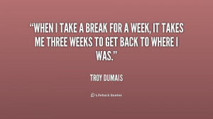 quote-Troy-Dumais-when-i-take-a-break-for-a-156840.png