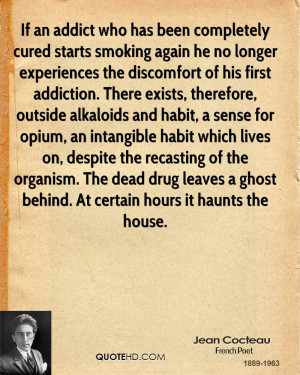 Quotes About Drug Addiction Jean cocteau - if an addict