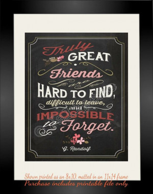 Great friends are hard to find, difficult to leave, and impossible to ...