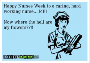 Happy Nurses Week to a caring, hard working nurse....ME!Now where the ...