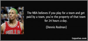 The NBA believes if you play for a team and get paid by a team, you're ...