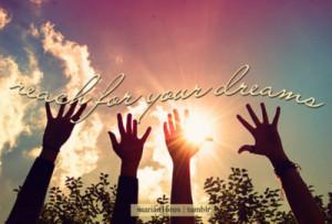 marian16rox:Reach for your dreams.