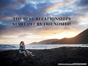 The Best Relationships Start Off By Friendship