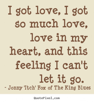 Create graphic picture quotes about love - I got love, i got so much ...