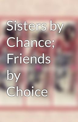 Sisters by Chance; Friends by Choice