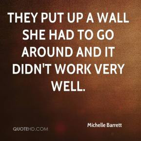 Michelle Barrett - They put up a wall she had to go around and it didn ...