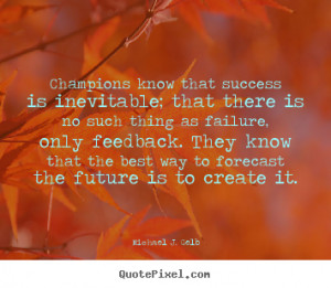 Quote about success - Champions know that success is inevitable; that ...